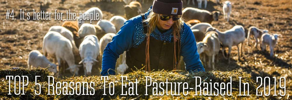 The #4 reason to eat pasture-raised in 2019. It is better for the people.