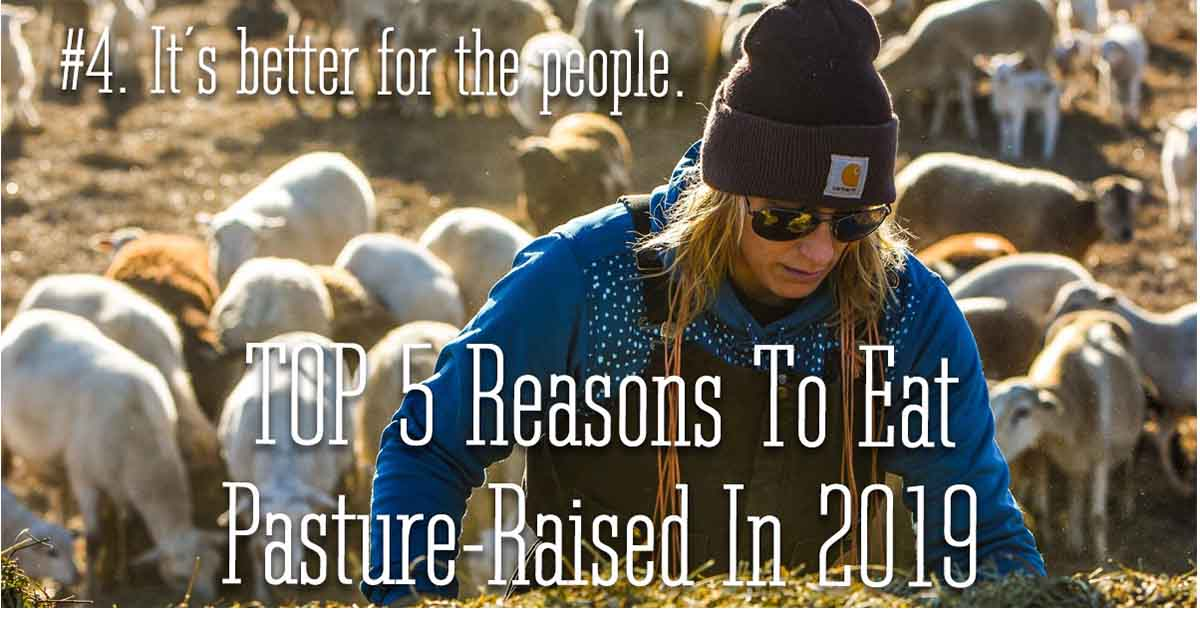 Reason 4 to eat pasture raised in 2019. It is better for the people.